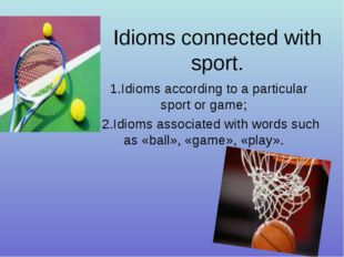 Idioms connected with sport. 1.Idioms according to a particular sport or game