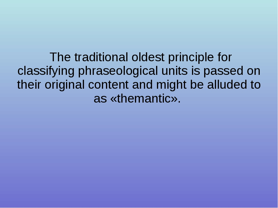 The traditional oldest principle for classifying phraseological units is pas...