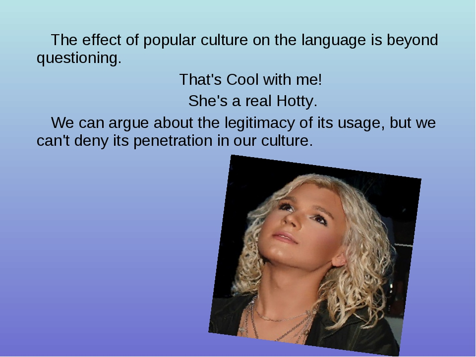 The effect of popular culture on the language is beyond questioning. That's C...
