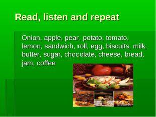 Read, listen and repeat Onion, apple, pear, potato, tomato, lemon, sandwich,