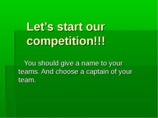 Let's start our competition!!! You should give a name to your teams. And cho