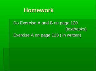 Homework Do Exercise A and B on page 120 (textbooks) Exercise A on page 123