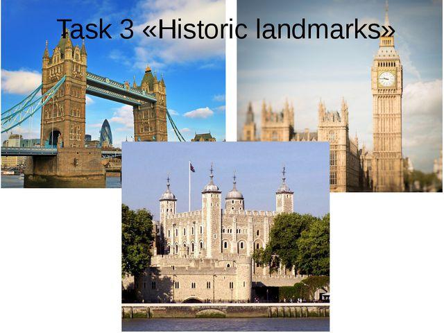 """Task 3 «Historic landmarks» МОБУ """"Дружбинская СОШ"""" Учитель английского языка..."""