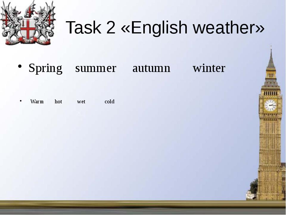 Task 2 «English weather» Spring summer autumn winter Warm hot wet cold МОБУ...