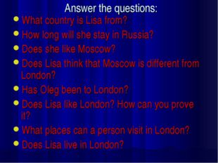 Answer the questions: What country is Lisa from? How long will she stay in Ru