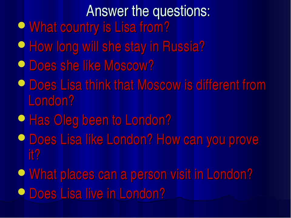 Answer the questions: What country is Lisa from? How long will she stay in Ru...
