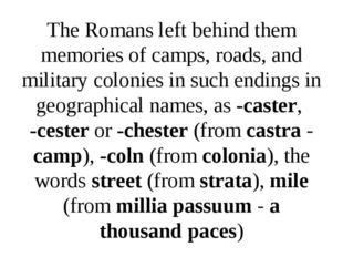 The Romans left behind them memories of camps, roads, and military colonies i