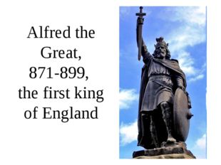 Alfred the Great, 871-899, the first king of England