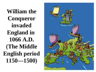 William the Conqueror invaded England in 1066 A.D. (The Middle English period