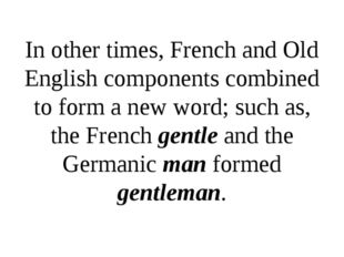 In other times, French and Old English components combined to form a new word