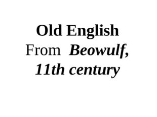 Old English From Beowulf, 11th century