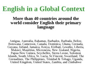 English in a Global Context More than 40 countries around the world consider