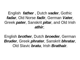 English father , Dutch vader, Gothic fadar, Old Norse fadir, German Vater, Gr