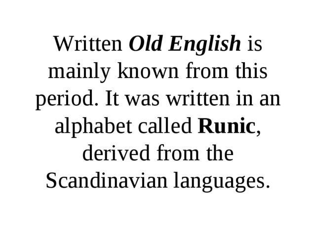 Written Old English is mainly known from this period. It was written in an al...