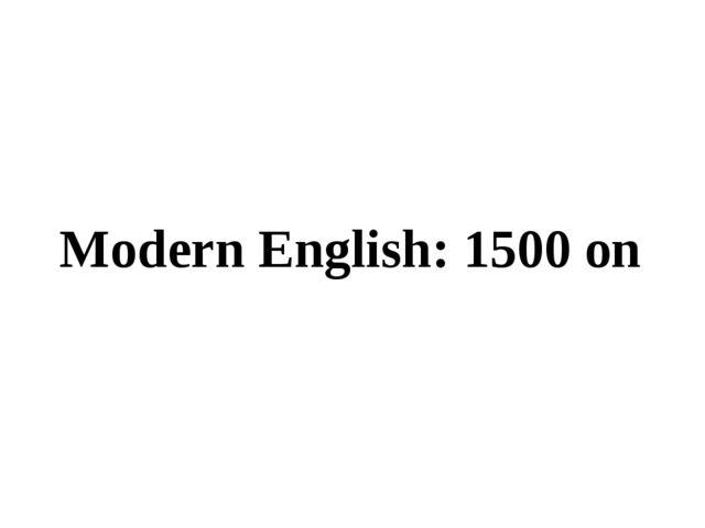Modern English: 1500 on