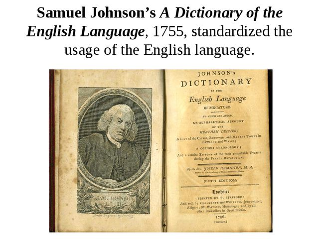 Samuel Johnson's A Dictionary of the English Language, 1755, standardized the...