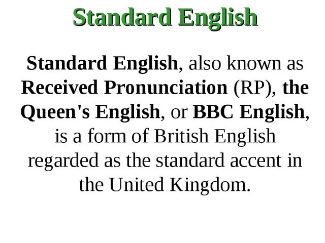 Standard English Standard English, also known as Received Pronunciation (RP),...