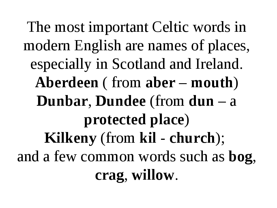 The most important Celtic words in modern English are names of places, especi...