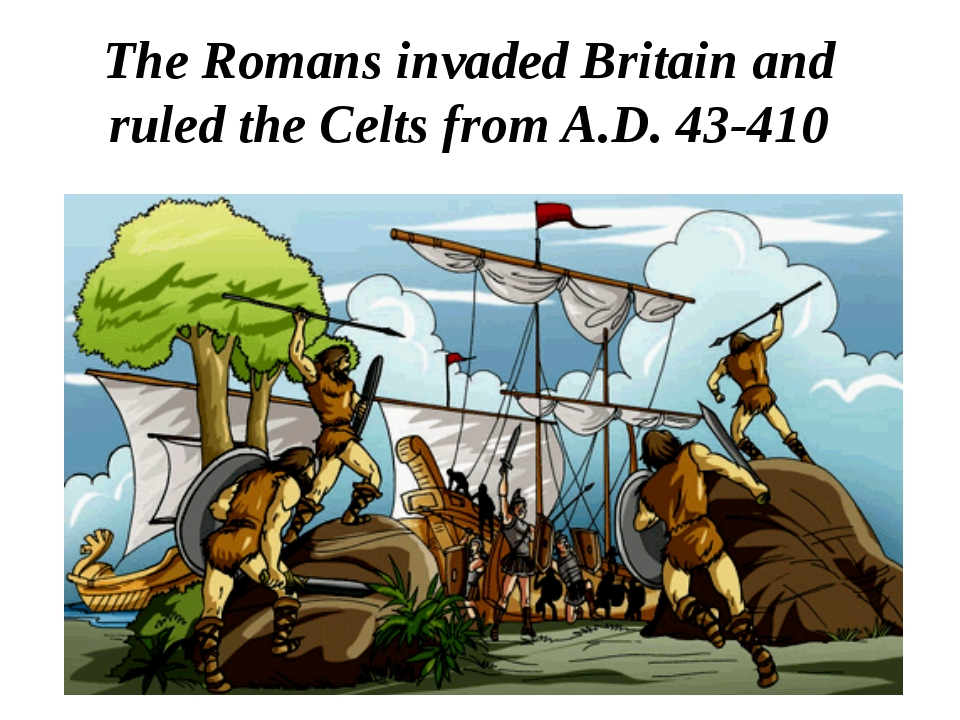 The Romans invaded Britain and ruled the Celts from A.D. 43-410