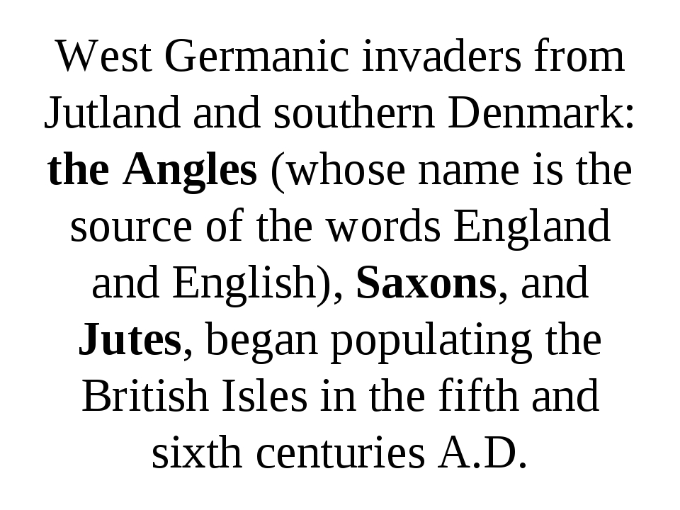 West Germanic invaders from Jutland and southern Denmark: the Angles (whose n...