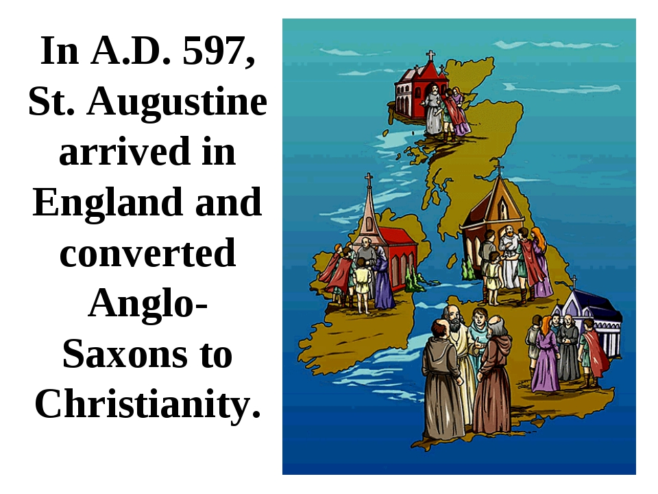 In A.D. 597, St. Augustine arrived in England and converted Anglo-Saxons to C...