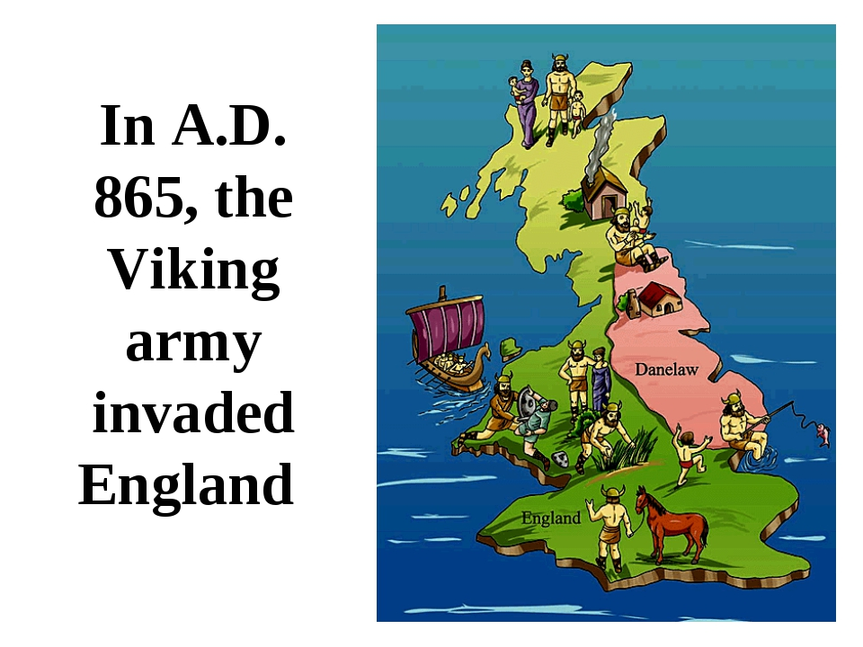 In A.D. 865, the Viking army invaded England