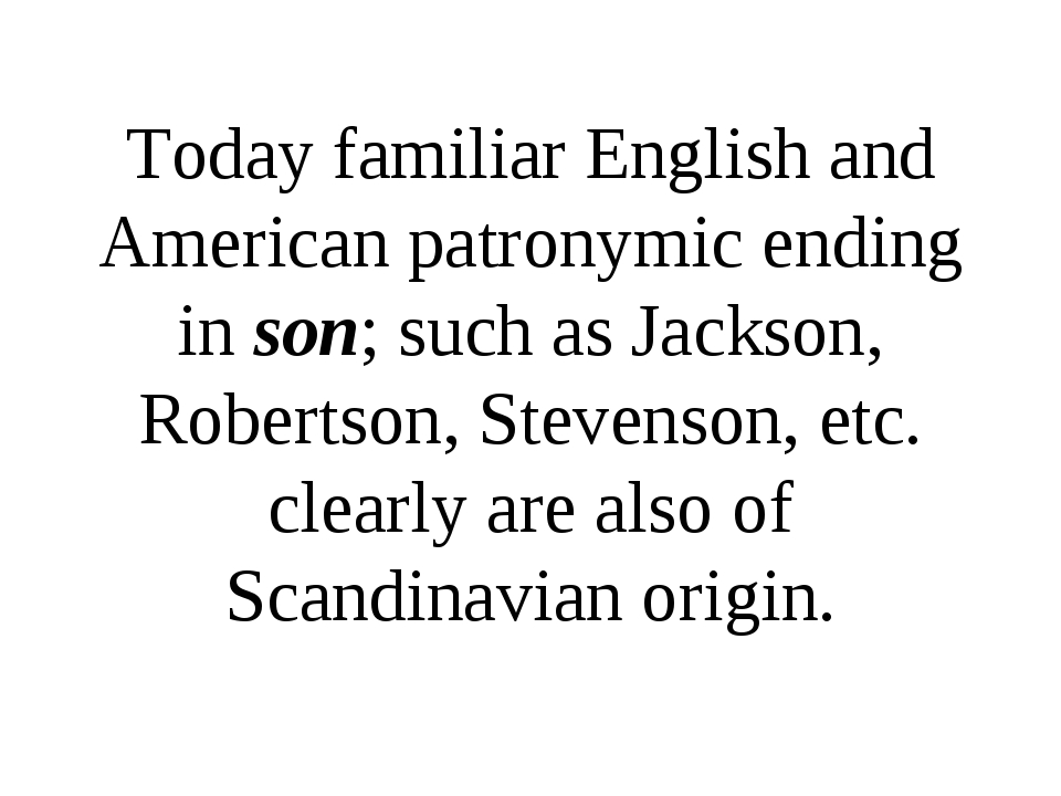 Today familiar English and American patronymic ending in son; such as Jackson...