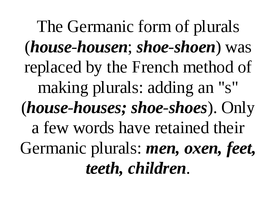 The Germanic form of plurals (house-housen; shoe-shoen) was replaced by the F...