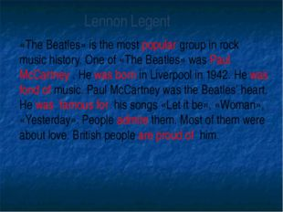 «The Beatles» is the most popular group in rock music history. One of «The Be