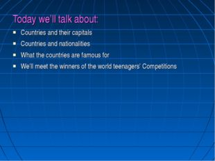 Today we'll talk about: Countries and their capitals Countries and nationalit
