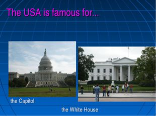 the Capitol the White House The USA is famous for...