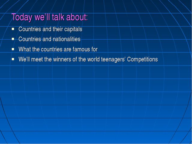 Today we'll talk about: Countries and their capitals Countries and nationalit...