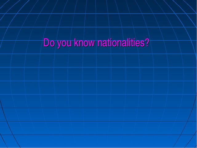Do you know nationalities?