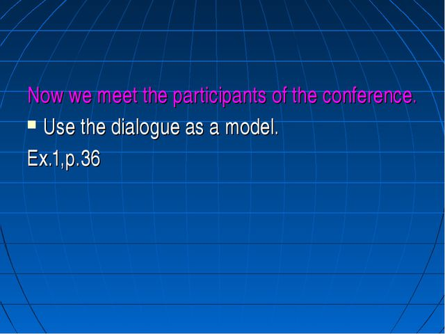 Now we meet the participants of the conference. Use the dialogue as a model....