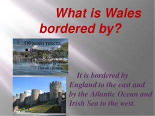 What is Wales bordered by? It is bordered by England to the east and by the