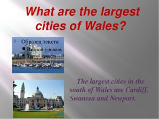 What are the largest cities of Wales? The largest cities in the south of Wal