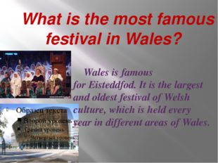 What is the most famous festival in Wales? Wales is famous for Eisteddfod. I