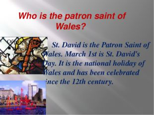 Who is the patron saint of Wales? St. David is the Patron Saint of Wales. Ma