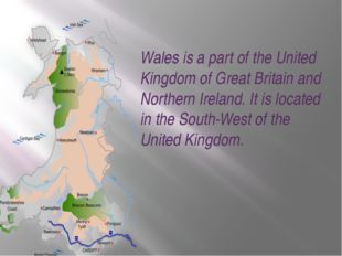 Wales is a part of the United Kingdom of Great Britain and Northern Ireland.