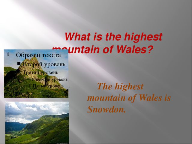 What is the highest mountain of Wales? The highest mountain of Wales is Snow...