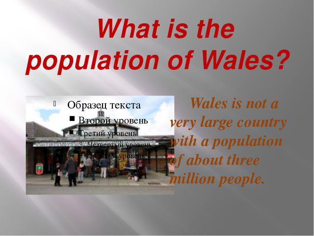 What is the population of Wales? Wales is not a very large country with a po...