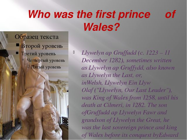 Who was the first prince of Wales? Llywelyn ap Gruffudd(c. 1223 – 11 Decembe...
