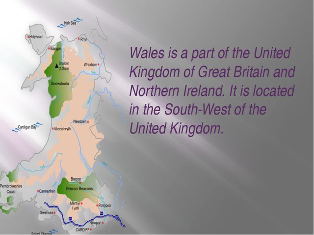 Wales is a part of the United Kingdom of Great Britain and Northern Ireland....