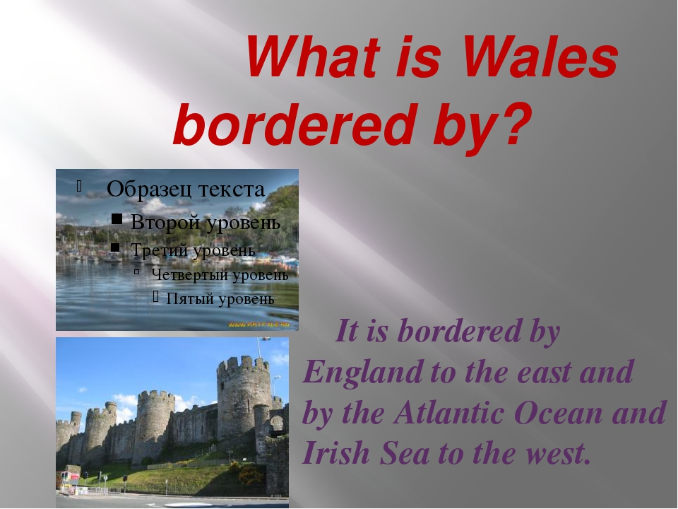 What is Wales bordered by? It is bordered by England to the east and by the...