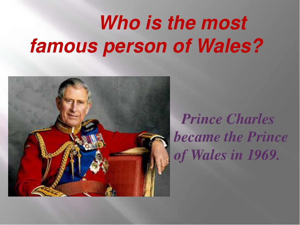 Who is the most famous person of Wales? Prince Charles became the Prince of...