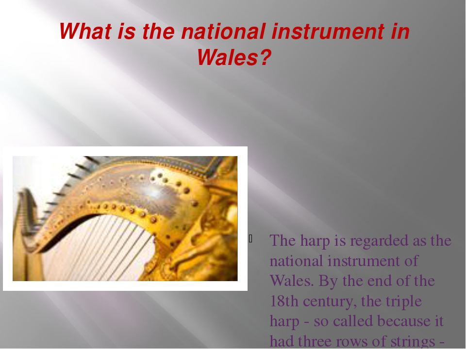 What is the national instrument in Wales? The harp is regarded as the nationa...