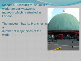 Madame Tussaud's museum is a world famous waxworks museum which is situated i