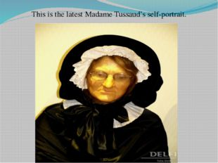 This is the latest Madame Tussaud's self-portrait.