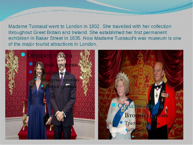 Madame Tussaud went to London in 1802. She travelled with her collection thro...
