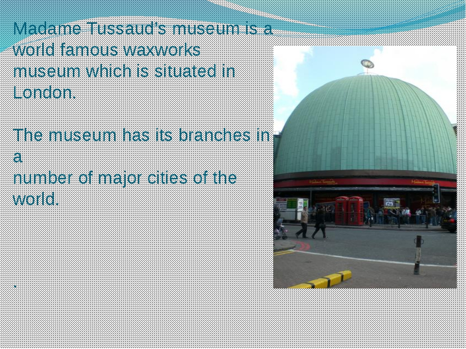 Madame Tussaud's museum is a world famous waxworks museum which is situated i...